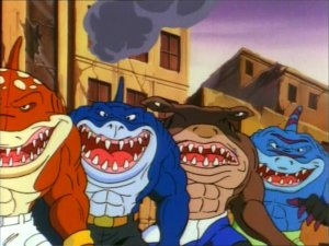 Stay dead, Street Sharks! You're the poor man's Ninja Turtles... and that is saying something right now.